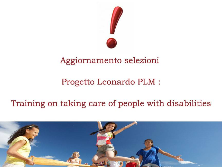 Aggiornamento Selezioni  Progetto Leonardo PLM : Training on taking care of people with disabilities