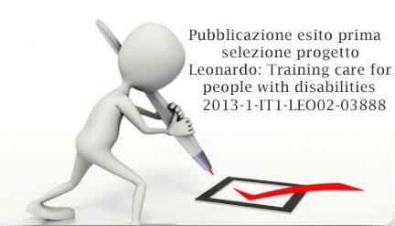 Pubblicazione esito prima selezione progetto Leonardo: Training care for people with disabilities 2013-1-IT1-LEO02-03888