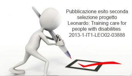 Pubblicazione Esito Seconda Selezione Progetto Leonardo: Training care for people with disabilities  2013-1-IT1-LEO02-03888
