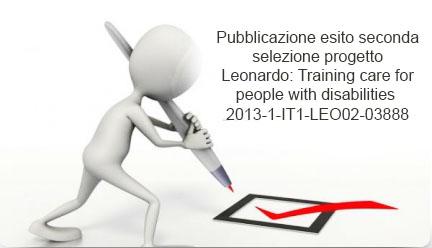 Pubblicazione Esito Seconda Selezione Progetto Leonardo:Training care for people with disabilities  2013-1-IT1-LEO02-03888