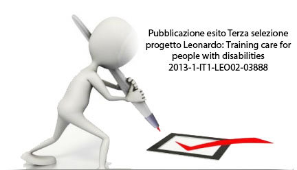 Pubblicazione esito Terza selezione progetto Leonardo: Training care for people with disabilities 2013-1-IT1-LEO02-03888